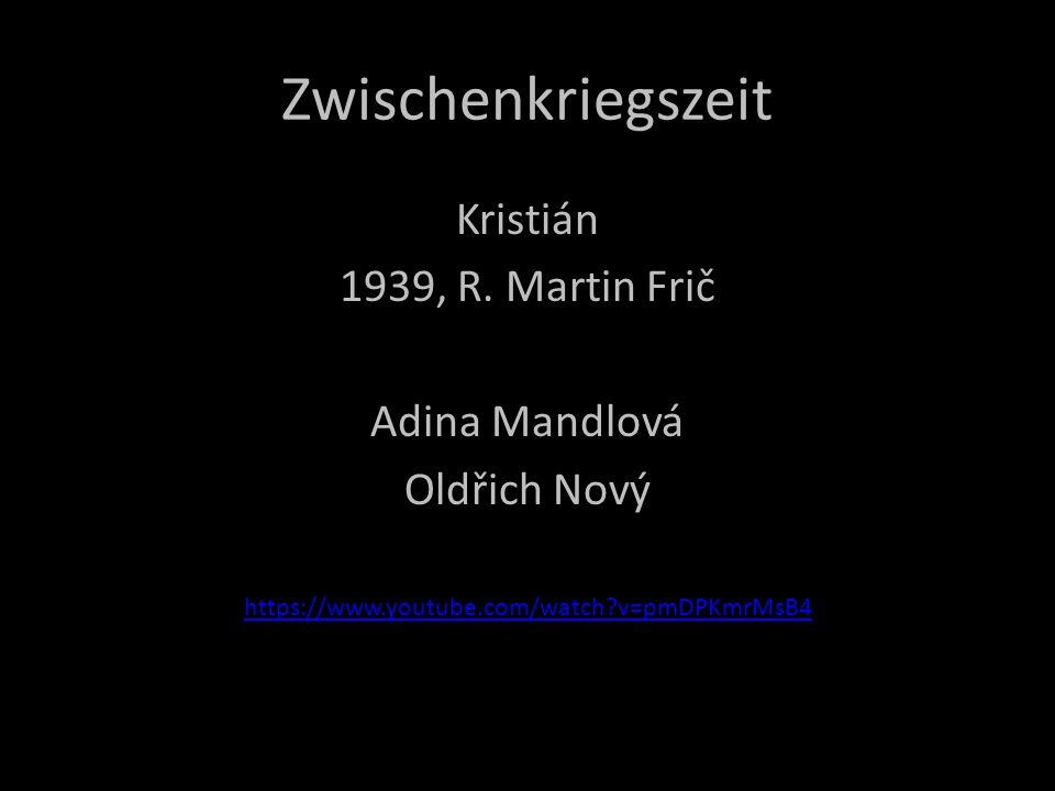 Zwischenkriegszeit Kristián 1939, R. Martin Frič Adina Mandlová Oldřich Nový https://www.youtube.com/watch?v=pmDPKmrMsB4