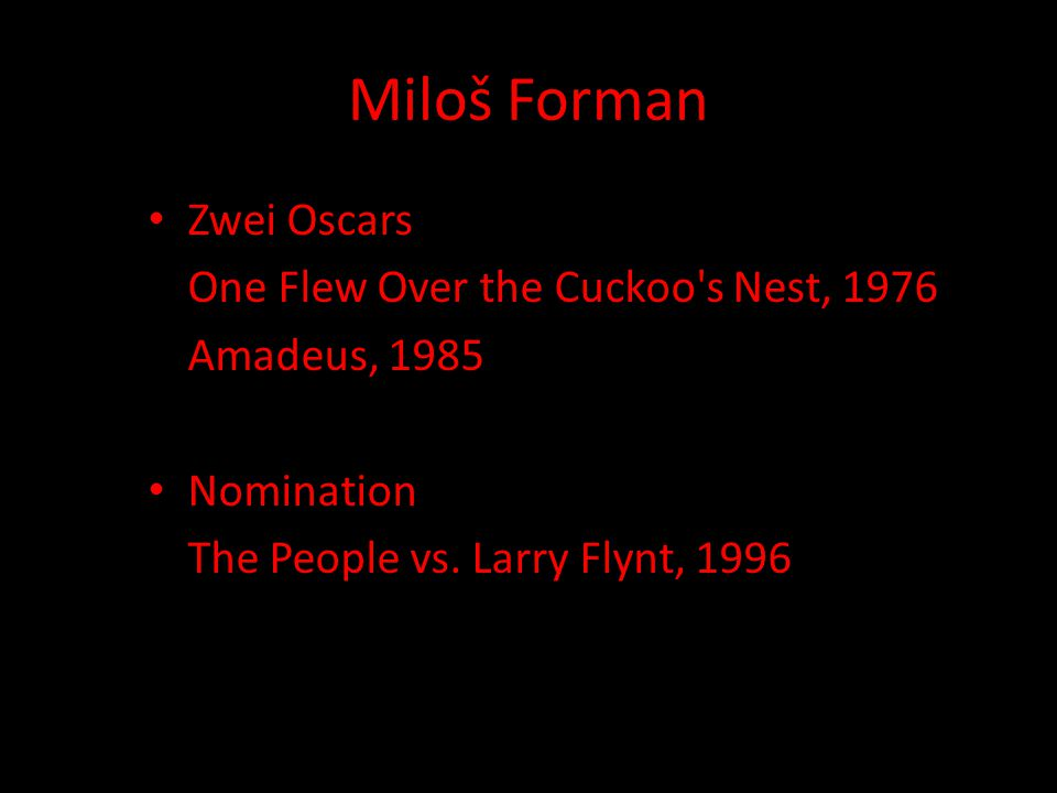Miloš Forman Zwei Oscars One Flew Over the Cuckoo's Nest, 1976 Amadeus, 1985 Nomination The People vs. Larry Flynt, 1996