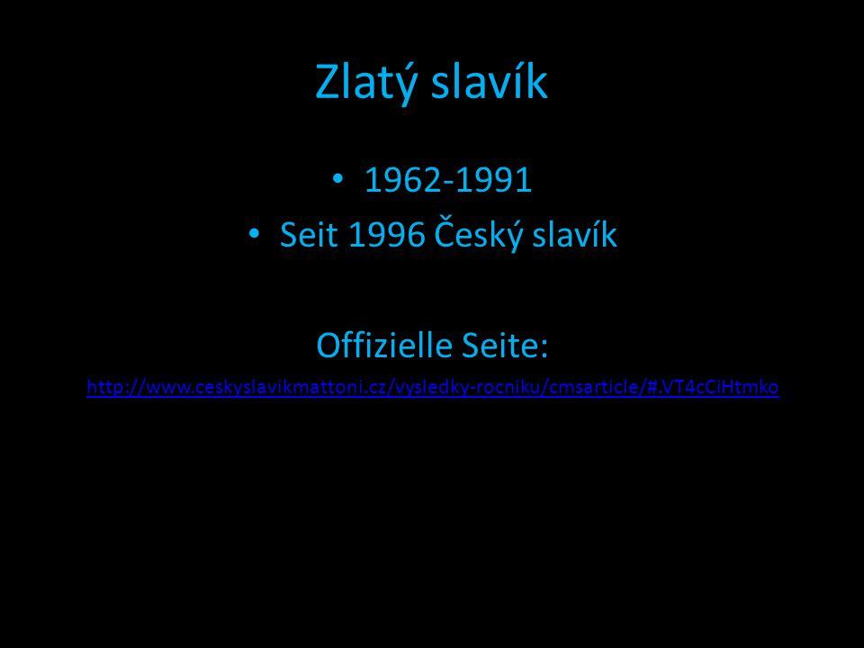 Zlatý slavík 1962-1991 Seit 1996 Český slavík Offizielle Seite: http://www.ceskyslavikmattoni.cz/vysledky-rocniku/cmsarticle/#.VT4cCiHtmko