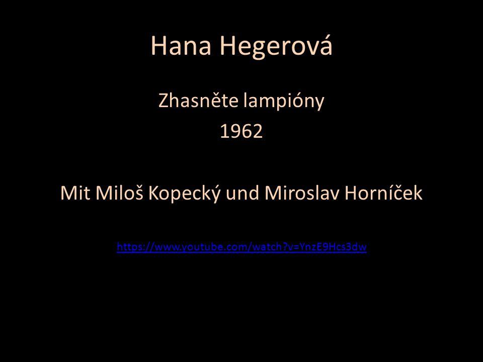 Hana Hegerová Zhasněte lampióny 1962 Mit Miloš Kopecký und Miroslav Horníček https://www.youtube.com/watch?v=YnzE9Hcs3dw