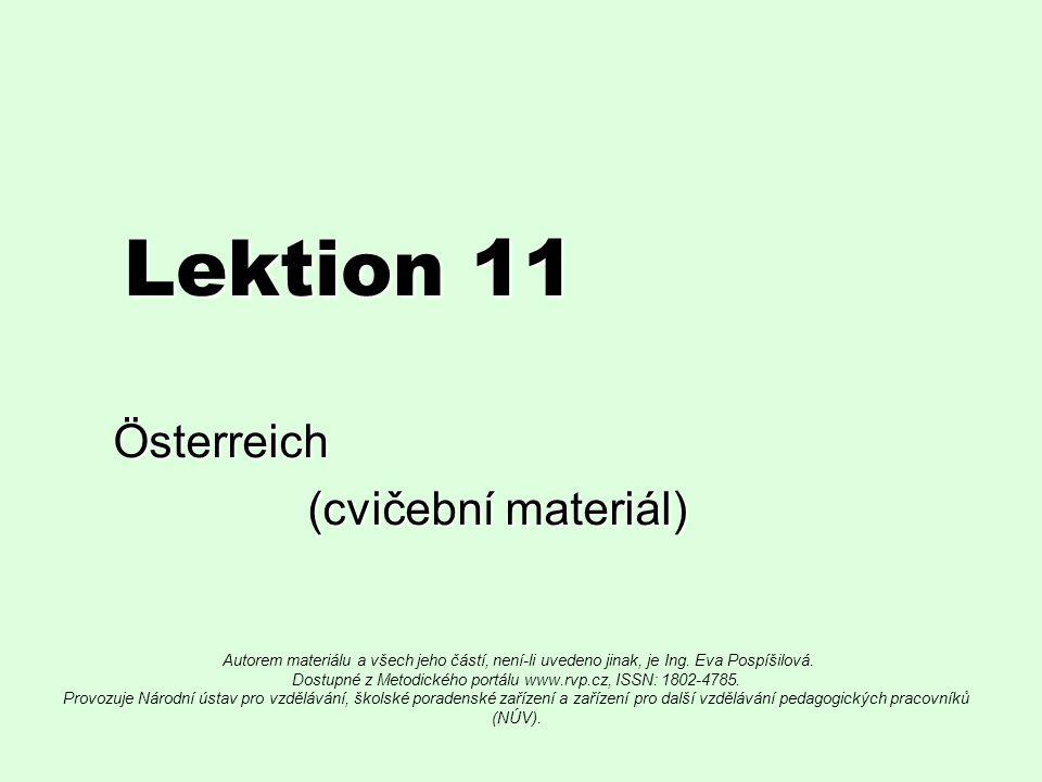 Lektion 11 Österreich (cvičební materiál) (cvičební materiál) Autorem materiálu a všech jeho částí, není-li uvedeno jinak, je Ing.
