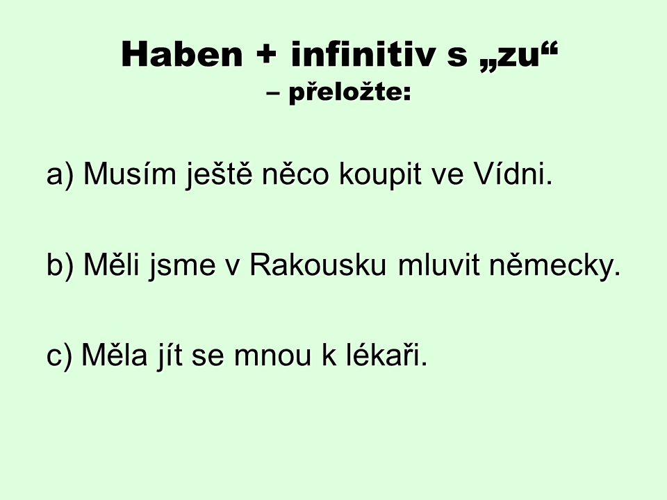 """Haben + infinitiv s """"zu – přeložte: a) Musím ještě něco koupit ve Vídni."""