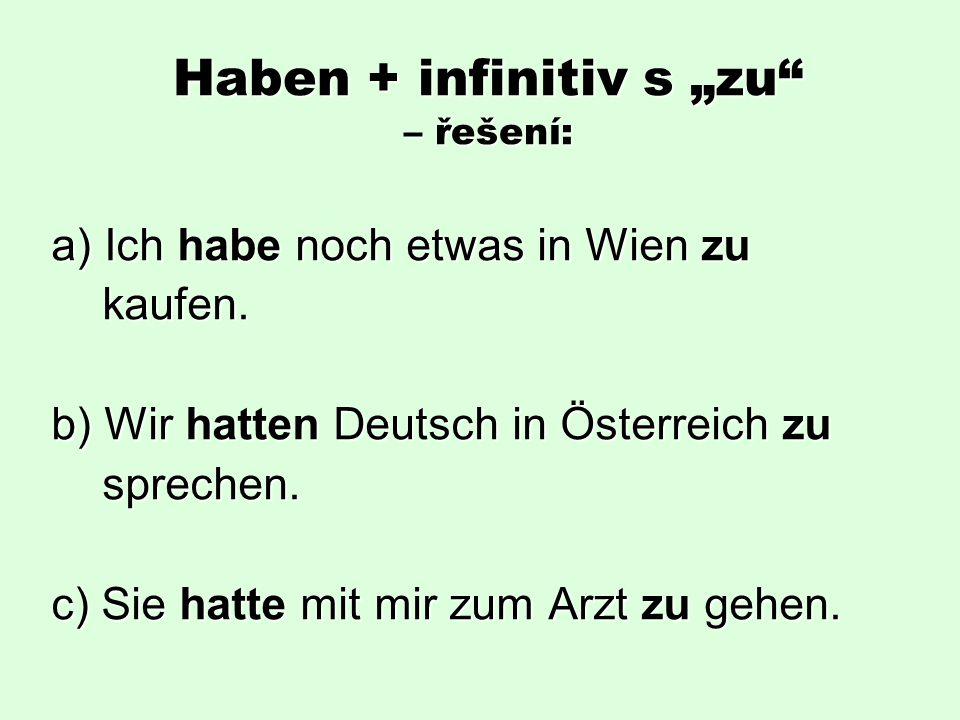"""Haben + infinitiv s """"zu – řešení: a) Ich habe noch etwas in Wien zu kaufen."""
