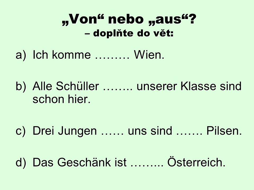 """""""Von nebo """"aus . – doplňte do vět: a)Ich komme ……… Wien."""