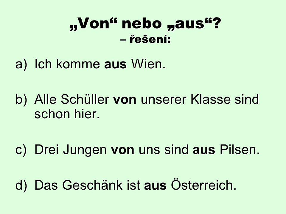 """""""Von nebo """"aus . – řešení: a)Ich komme aus Wien."""
