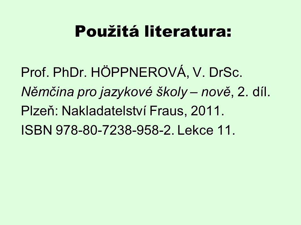 Použitá literatura: Prof. PhDr. HÖPPNEROVÁ, V. DrSc.