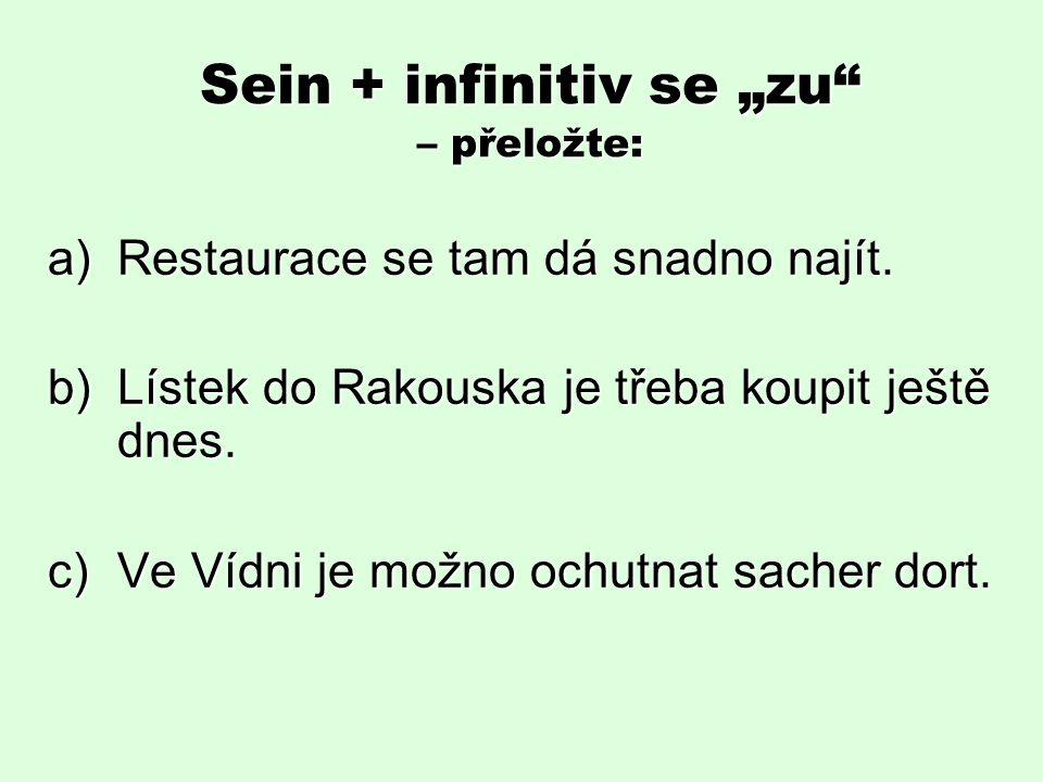 """Sein + infinitiv s """"zu – řešení: a)Das Restaurant ist dort leicht zu finden."""