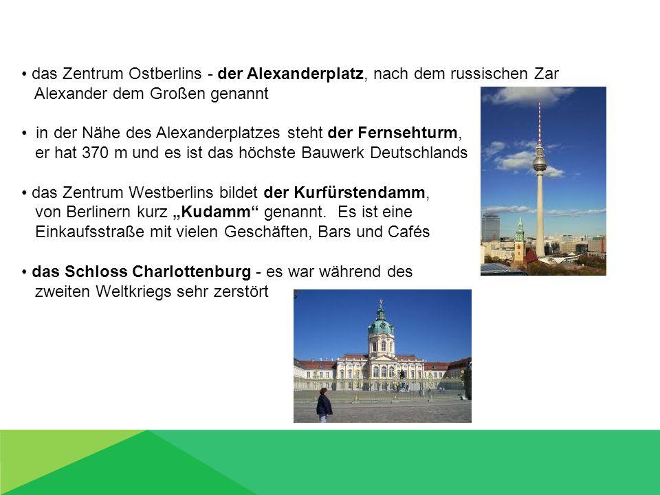 """das Zentrum Ostberlins - der Alexanderplatz, nach dem russischen Zar Alexander dem Großen genannt in der Nähe des Alexanderplatzes steht der Fernsehturm, er hat 370 m und es ist das höchste Bauwerk Deutschlands das Zentrum Westberlins bildet der Kurfürstendamm, von Berlinern kurz """"Kudamm genannt."""
