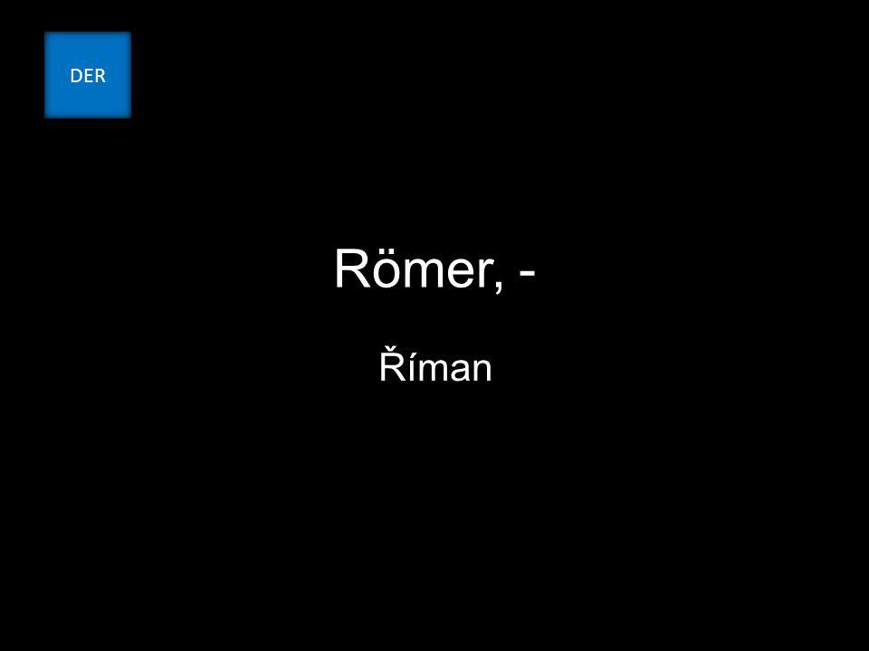 Römer, - Říman DER