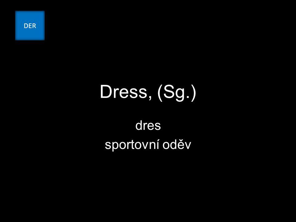 Dress, (Sg.) dres sportovní oděv DER