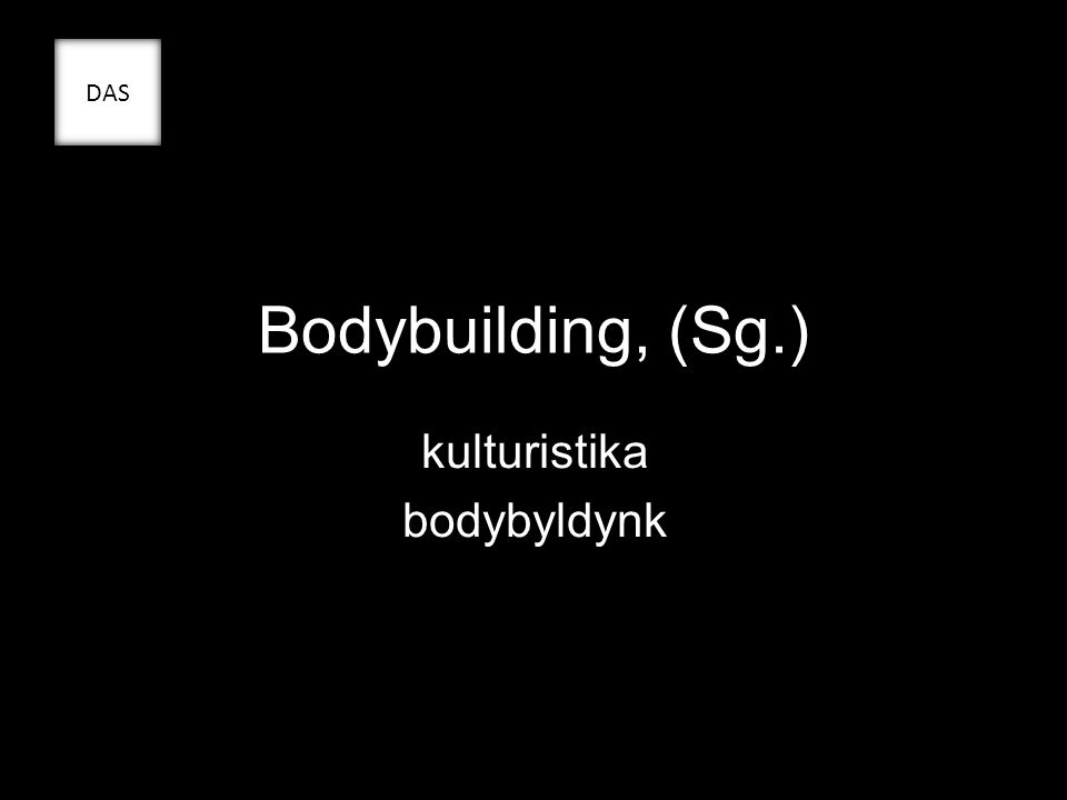 Bodybuilding, (Sg.) kulturistika bodybyldynk DAS