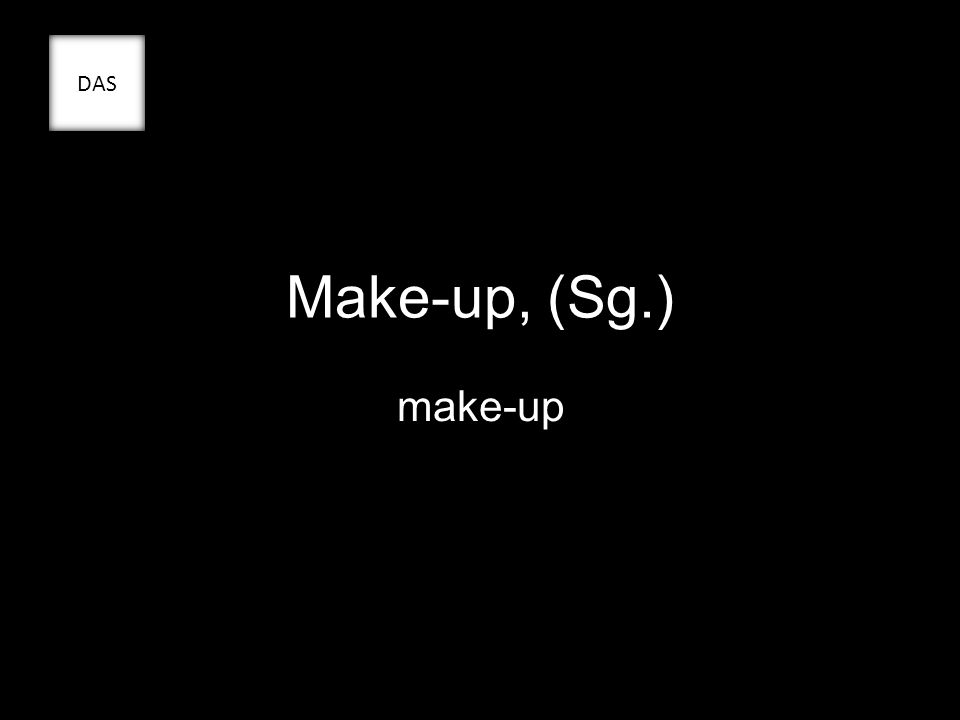 Make-up, (Sg.) make-up DAS