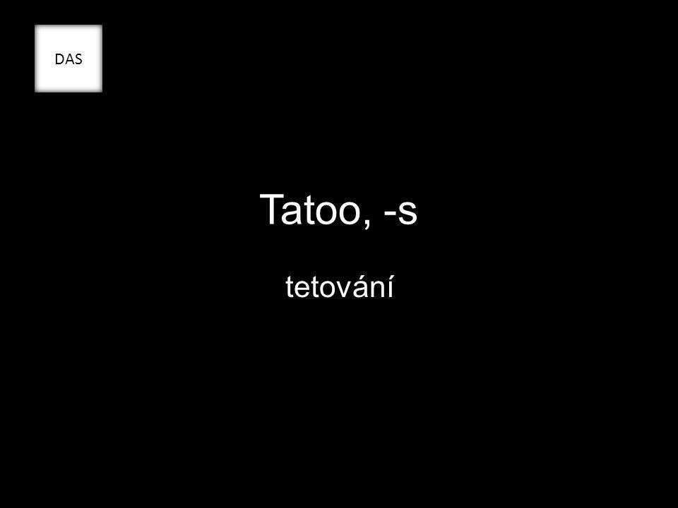 Tatoo, -s tetování DAS