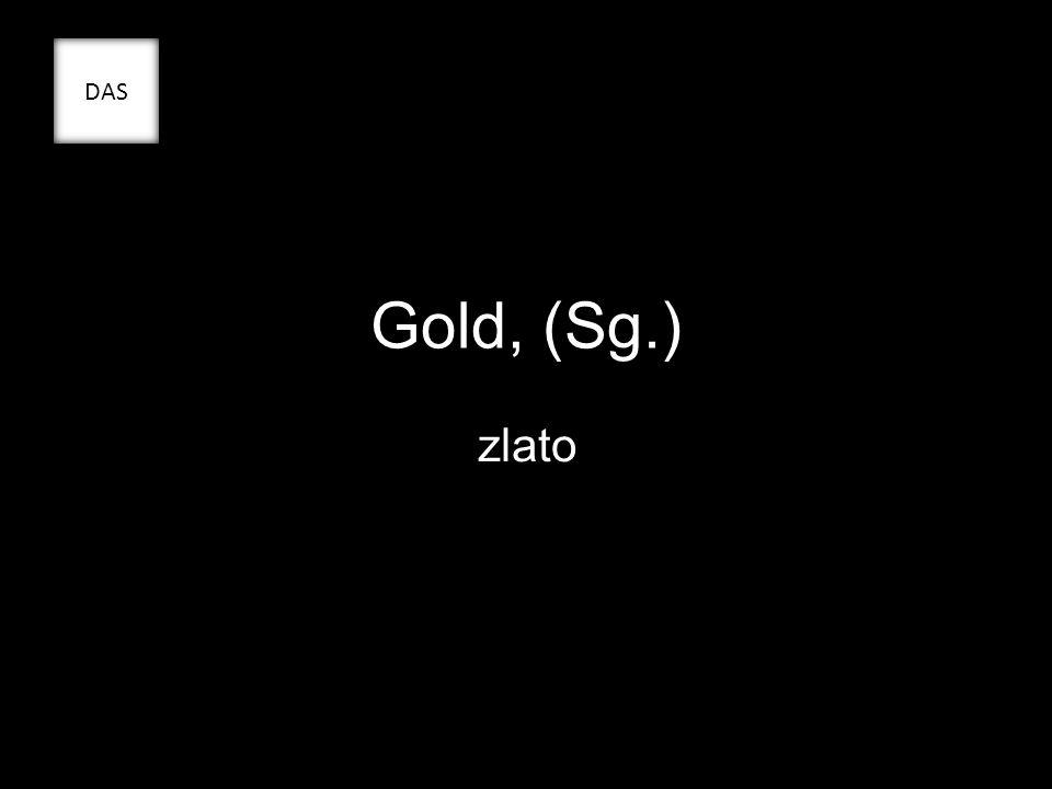 Gold, (Sg.) zlato DAS