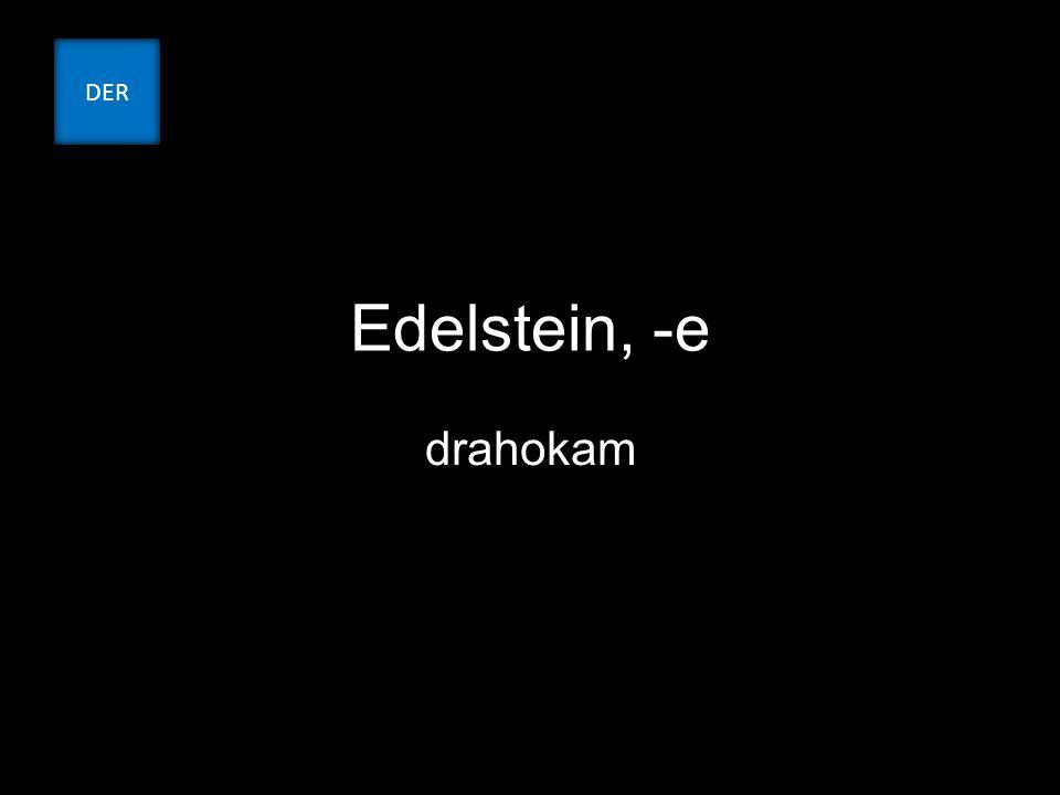 Edelstein, -e drahokam DER