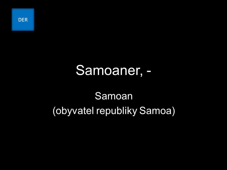 Samoaner, - Samoan (obyvatel republiky Samoa) DER