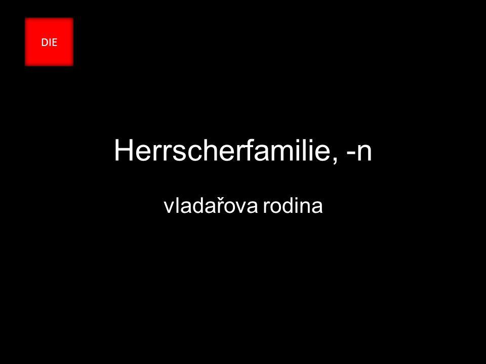 Herrscherfamilie, -n vladařova rodina DIE