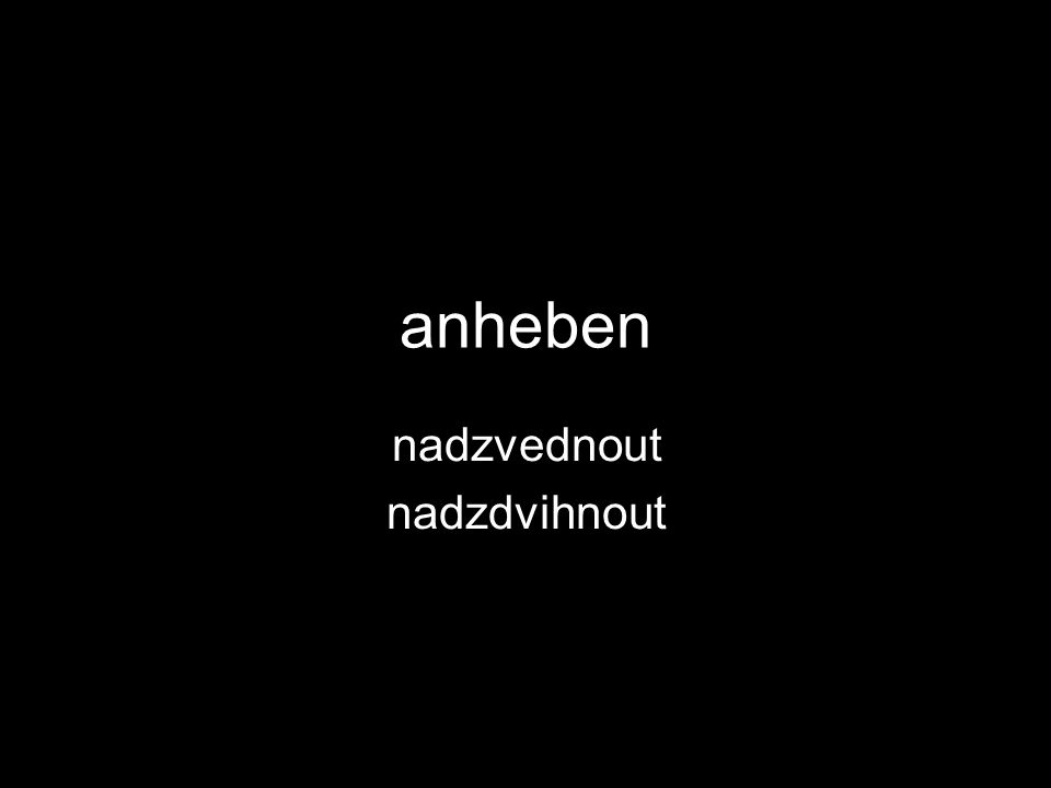anheben nadzvednout nadzdvihnout