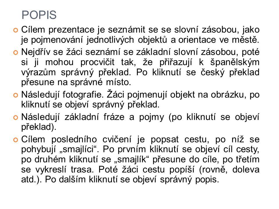 POPIS Cílem prezentace je seznámit se se slovní zásobou, jako je pojmenování jednotlivých objektů a orientace ve městě.