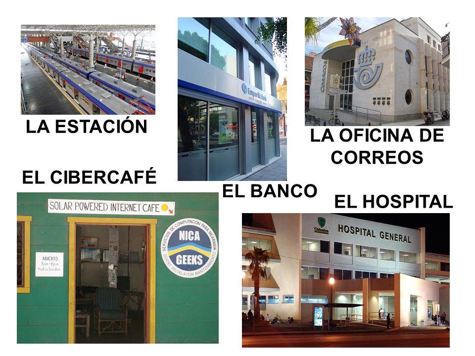 LA ESTACIÓN EL BANCO LA OFICINA DE CORREOS EL CIBERCAFÉ EL HOSPITAL