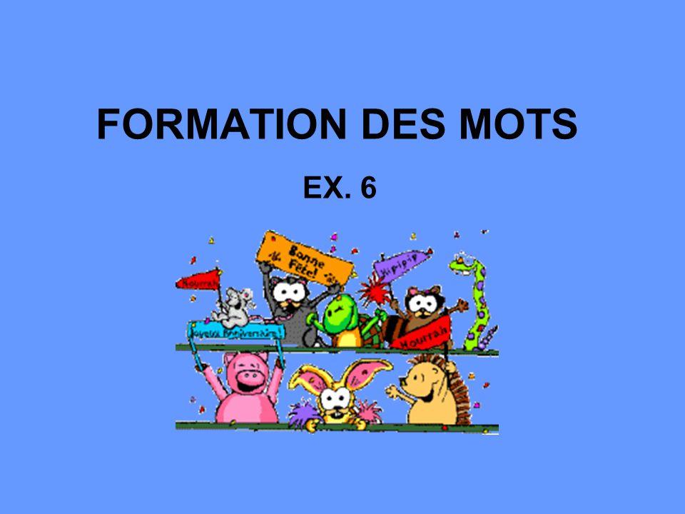 FORMATION DES MOTS EX. 6