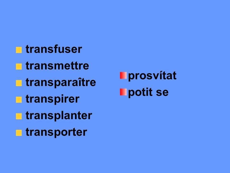 transfuser transmettre transparaître transpirer transplanter transporter prosvítat potit se