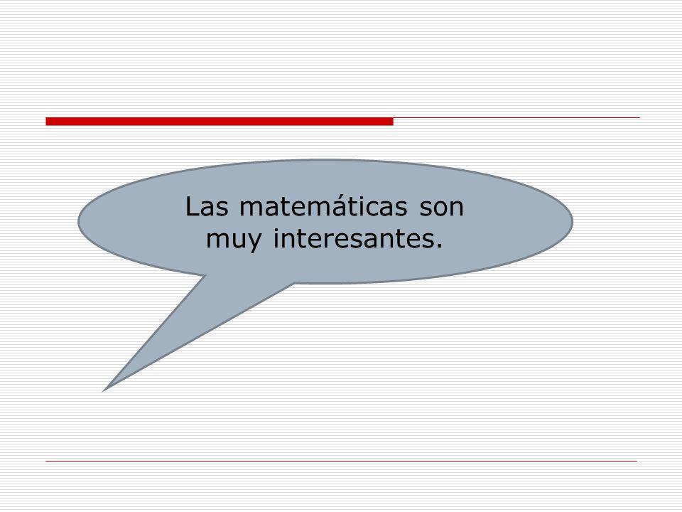 Las matemáticas son muy interesantes.