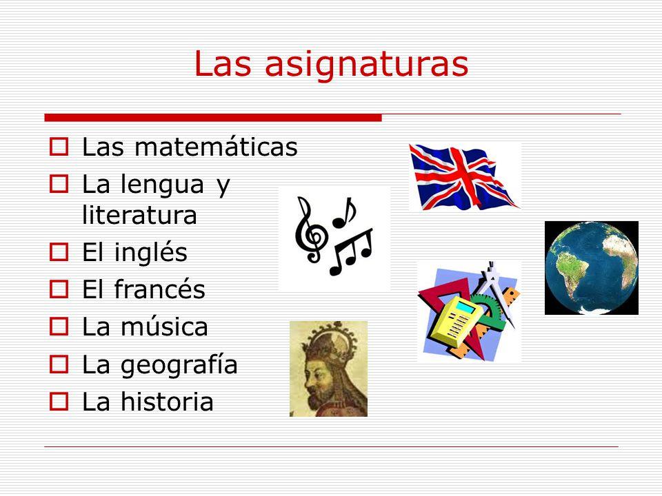 Las asignaturas  Las matemáticas  La lengua y literatura  El inglés  El francés  La música  La geografía  La historia