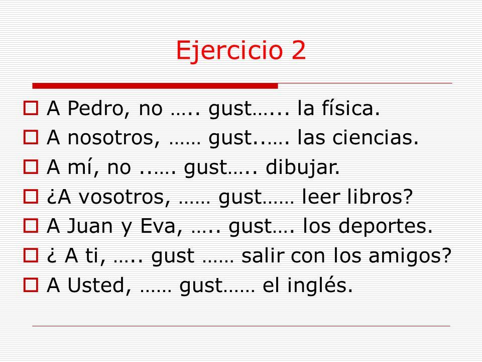 Ejercicio 2  A Pedro, no ….. gust…... la física.