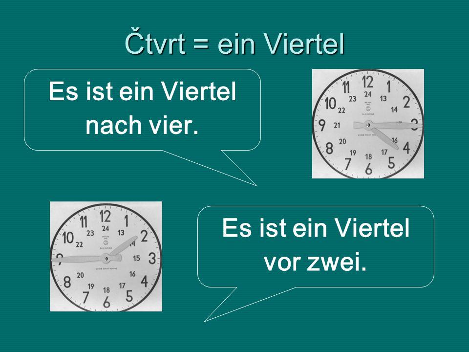 Čtvrt = ein Viertel Es ist ein Viertel nach vier. Es ist ein Viertel vor zwei.