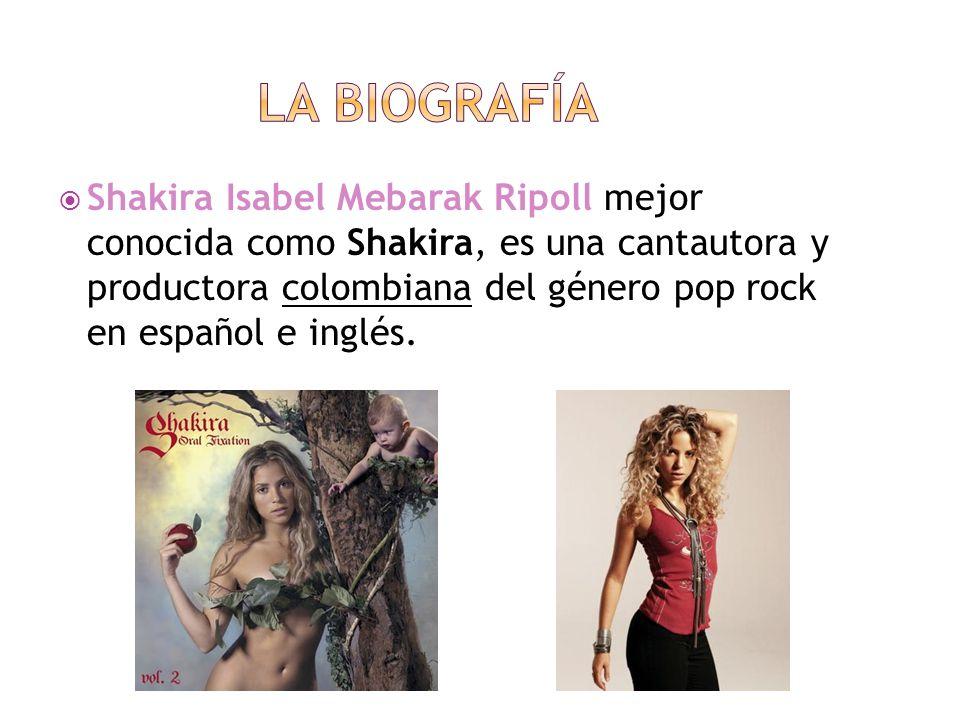  Shakira Isabel Mebarak Ripoll mejor conocida como Shakira, es una cantautora y productora colombiana del género pop rock en español e inglés.