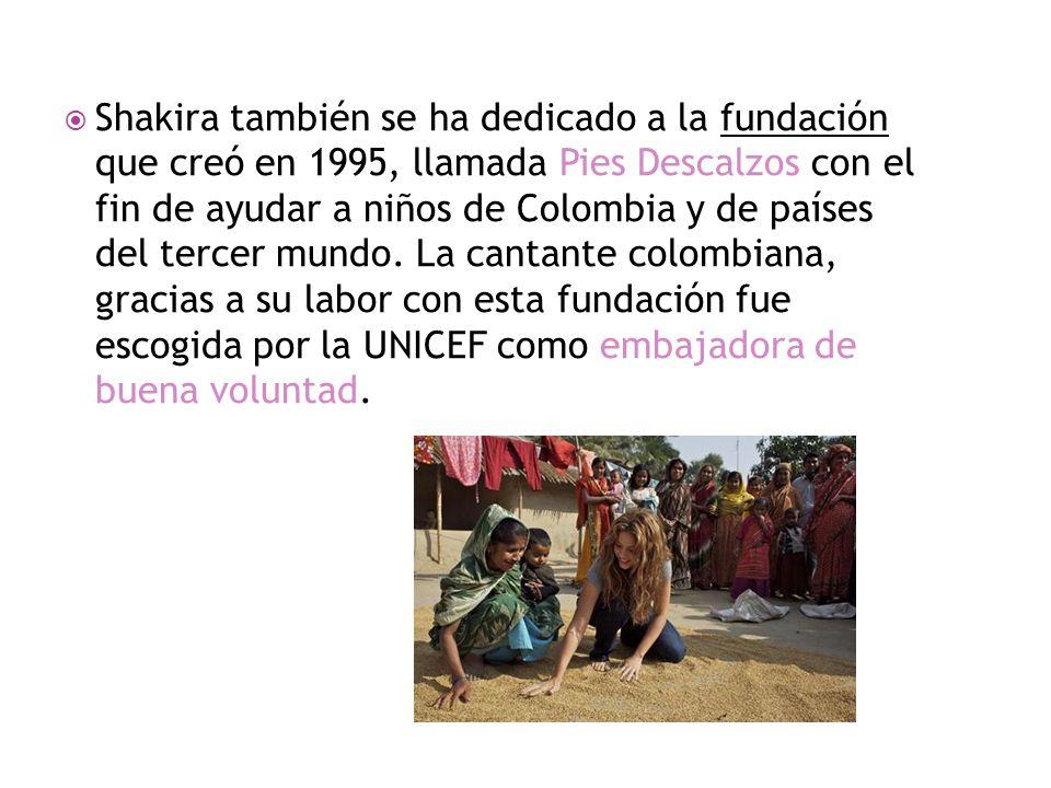  Shakira también se ha dedicado a la fundación que creó en 1995, llamada Pies Descalzos con el fin de ayudar a niños de Colombia y de países del tercer mundo.