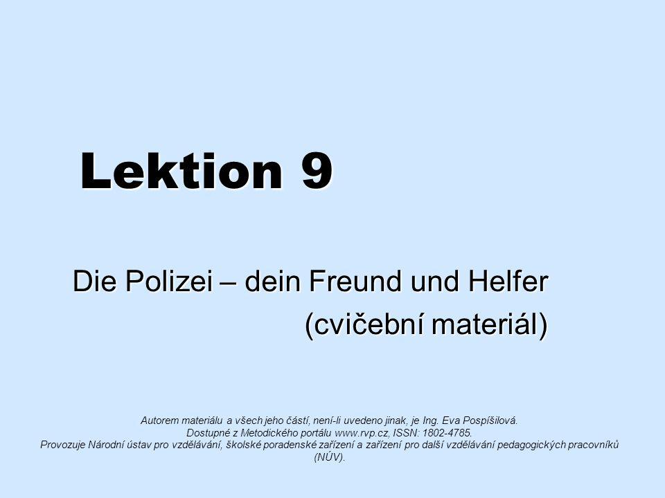 Lektion 9 Die Polizei – dein Freund und Helfer (cvičební materiál) (cvičební materiál) Autorem materiálu a všech jeho částí, není-li uvedeno jinak, je Ing.