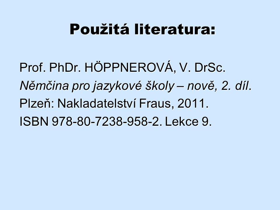 Použitá literatura: Prof.PhDr. HÖPPNEROVÁ, V. DrSc.