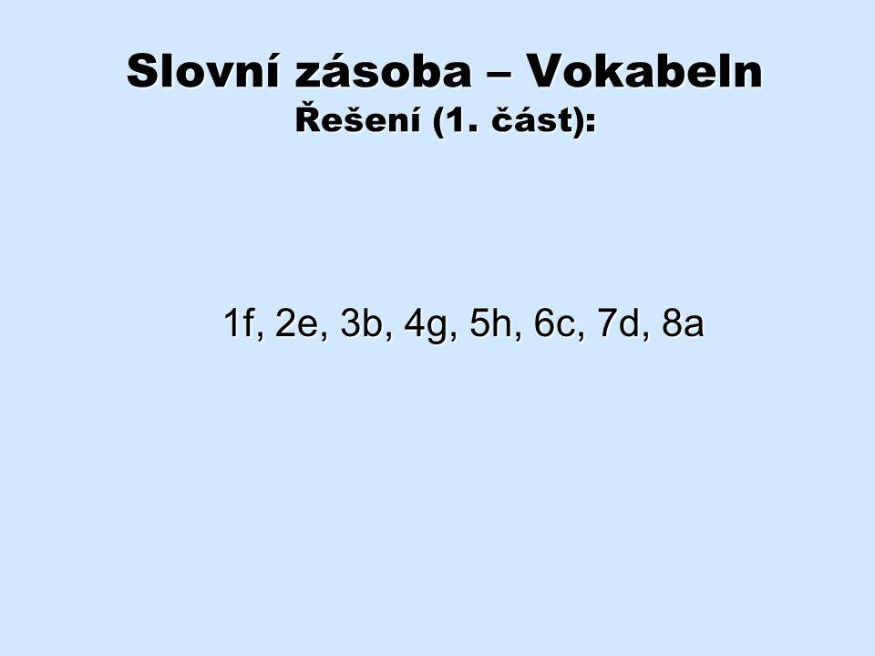 Slovní zásoba – Vokabeln Řešení (1. část): 1f, 2e, 3b, 4g, 5h, 6c, 7d, 8a
