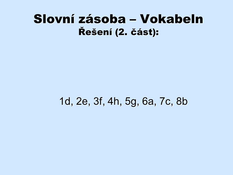 Slovní zásoba – Vokabeln Řešení (2. část): 1d, 2e, 3f, 4h, 5g, 6a, 7c, 8b