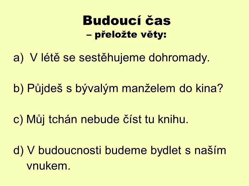 Budoucí čas – řešení:  ich werde ausgehen  wir werden widmen  sie werden zusammenziehen  Petr wird nutzen  die Eltern werden genieβen  sie wird Kinder bekommen  ich werde heiraten