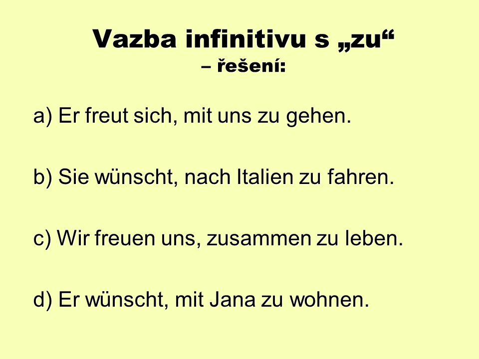 "Vazba infinitivu s ""zu Nahraďte věty s ""dass vazbou infinitivu s ""zu a) Er freut sich, dass er mit uns geht."
