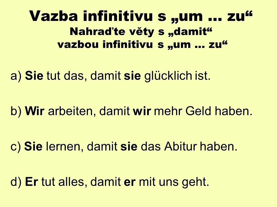 "Vazba infinitivu s ""zu – řešení: a) Er freut sich, mit uns zu gehen."