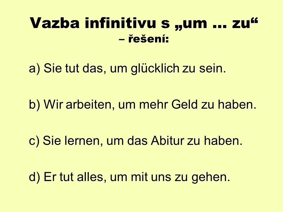 "Vazba infinitivu s ""um … zu Nahraďte věty s ""damit vazbou infinitivu s ""um … zu a) Sie tut das, damit sie glücklich ist."