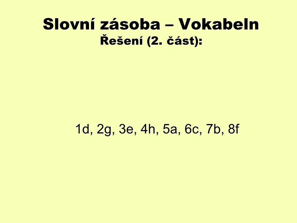 Slovní zásoba – Vokabeln Řešení (2. část): 1d, 2g, 3e, 4h, 5a, 6c, 7b, 8f