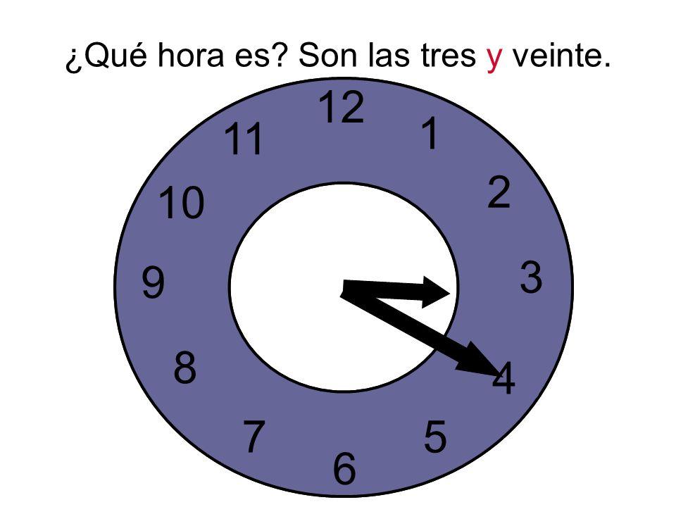 ¿Qué hora es. Son las tres y veinte.