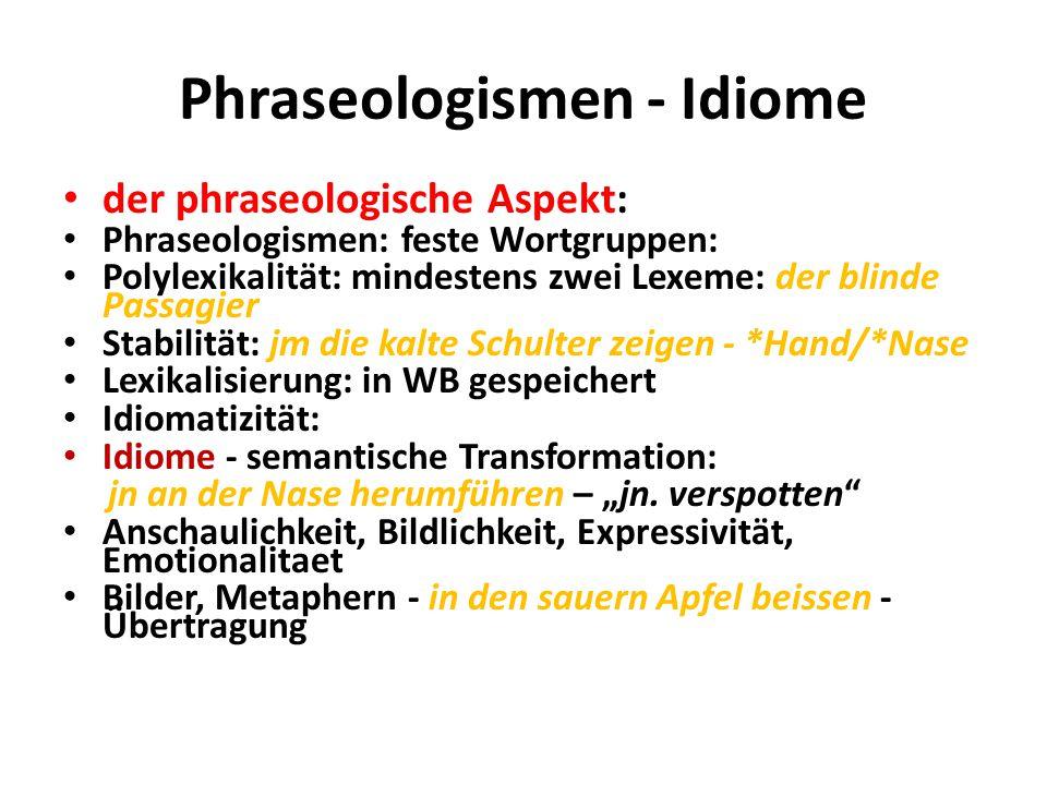 Phraseologismen - Idiome der phraseologische Aspekt: Phraseologismen: feste Wortgruppen: Polylexikalität: mindestens zwei Lexeme: der blinde Passagier
