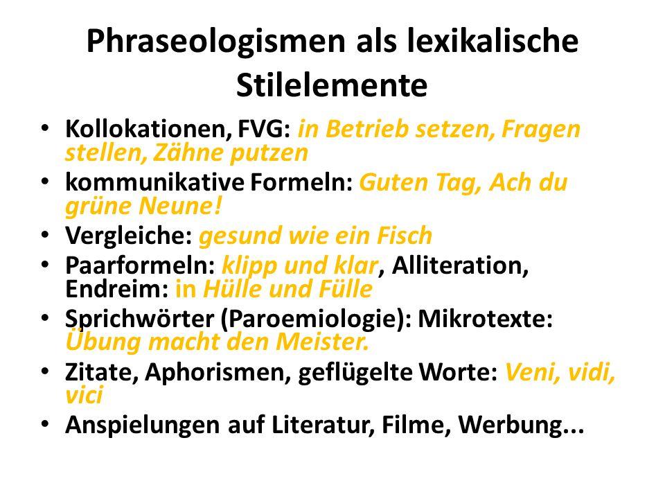 Phraseologismen als lexikalische Stilelemente Kollokationen, FVG: in Betrieb setzen, Fragen stellen, Zähne putzen kommunikative Formeln: Guten Tag, Ach du grüne Neune.
