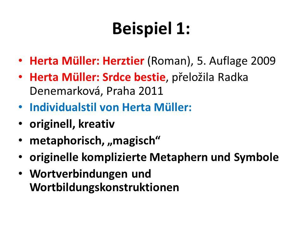 Beispiel 1: Herta Müller: Herztier (Roman), 5. Auflage 2009 Herta Müller: Srdce bestie, přeložila Radka Denemarková, Praha 2011 Individualstil von Her