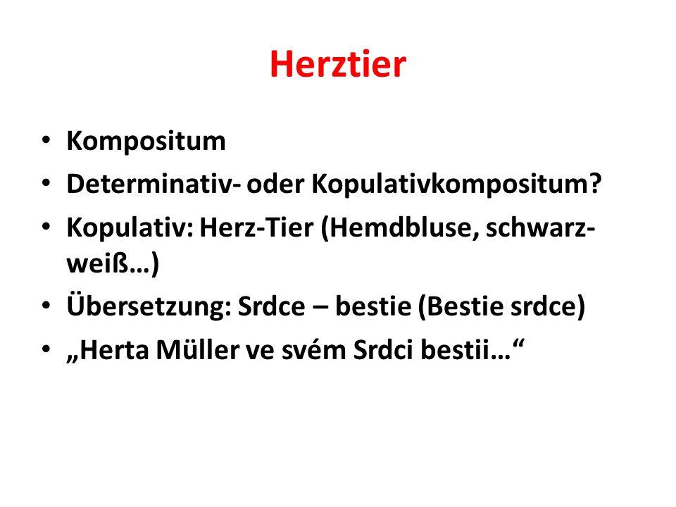 Herztier Kompositum Determinativ- oder Kopulativkompositum? Kopulativ: Herz-Tier (Hemdbluse, schwarz- weiß…) Übersetzung: Srdce – bestie (Bestie srdce