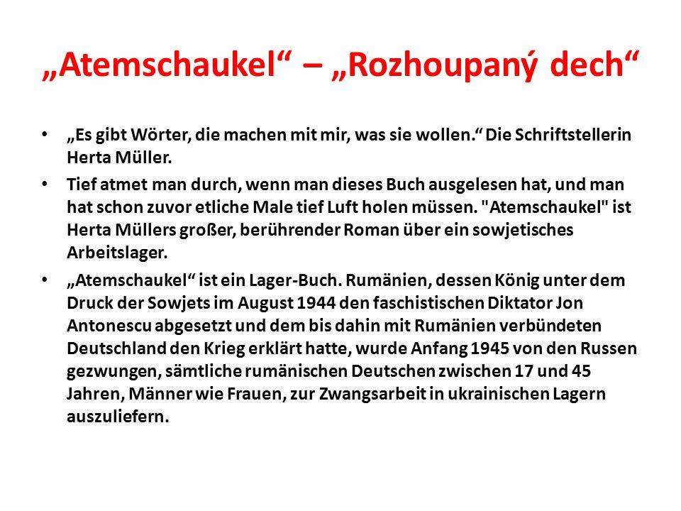 """""""Atemschaukel – """"Rozhoupaný dech """"Es gibt Wörter, die machen mit mir, was sie wollen. Die Schriftstellerin Herta Müller."""