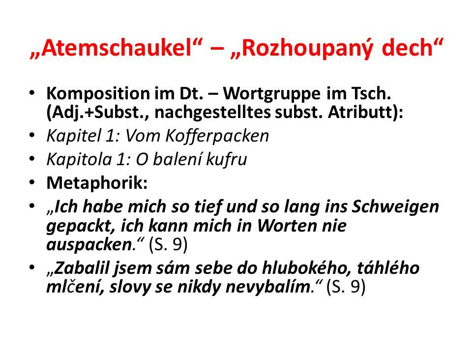 """""""Atemschaukel"""" – """"Rozhoupaný dech"""" Komposition im Dt. – Wortgruppe im Tsch. (Adj.+Subst., nachgestelltes subst. Atributt): Kapitel 1: Vom Kofferpacken"""