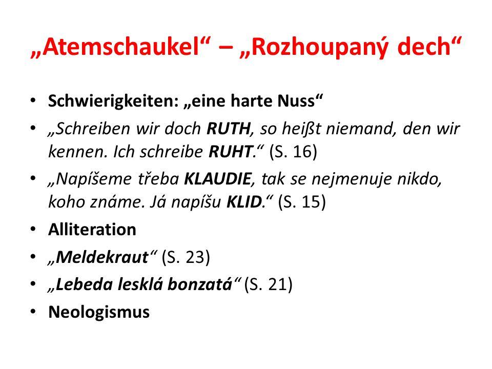 """""""Atemschaukel"""" – """"Rozhoupaný dech"""" Schwierigkeiten: """"eine harte Nuss"""" """"Schreiben wir doch RUTH, so heißt niemand, den wir kennen. Ich schreibe RUHT."""""""