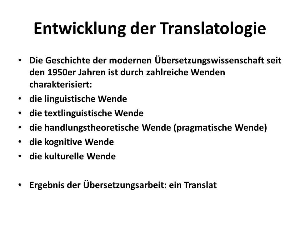 Entwicklung der Translatologie Die Geschichte der modernen Übersetzungswissenschaft seit den 1950er Jahren ist durch zahlreiche Wenden charakterisiert: die linguistische Wende die textlinguistische Wende die handlungstheoretische Wende (pragmatische Wende) die kognitive Wende die kulturelle Wende Ergebnis der Übersetzungsarbeit: ein Translat